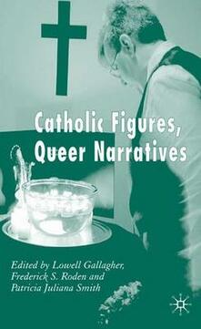 Catholic Figures, Queer Narratives - Frederick S. Roden,Patricia Juliana Smith - cover