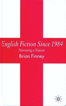 English Fiction Since 1984: Narrating a Nation - B. Finney - cover