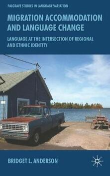 Migration, Accommodation and Language Change: Language at the Intersection of Regional and Ethnic Identity - Bridget L. Anderson - cover
