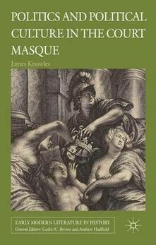 Politics and Political Culture in the Court Masque - James Knowles - cover