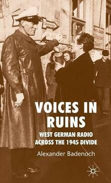 Voices in Ruins: West German Radio across the 1945 Divide - Alexander Badenoch - cover
