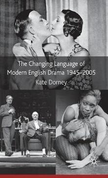 The Changing Language of Modern English Drama 1945-2005 - Kate Dorney - cover