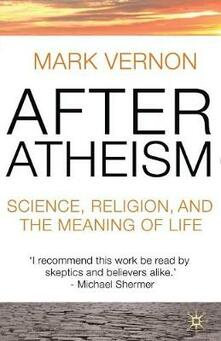 After Atheism: Science, Religion and the Meaning of Life - Mark Vernon - cover
