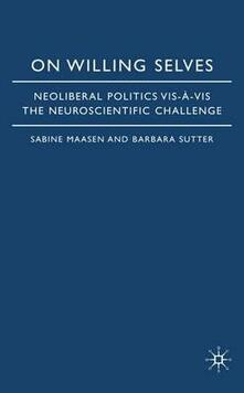 On Willing Selves: Neoliberal Politics and the Challenge of Neuroscience - cover