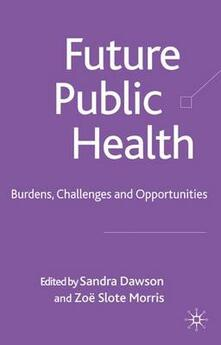 Future Public Health: Burdens, Challenges and Opportunities - cover