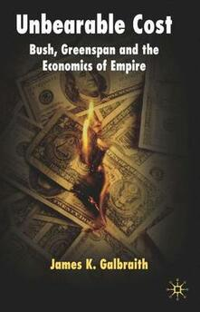 Unbearable Cost: Bush, Greenspan and the Economics of Empire - James Kenneth Galbraith - cover