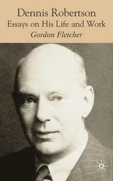 Dennis Robertson: Essays on his Life and Work - G. Fletcher - cover