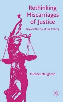 Rethinking Miscarriages of Justice: Beyond the Tip of the Iceberg - Michael Naughton - cover