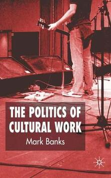 The Politics of Cultural Work - M. Banks - cover