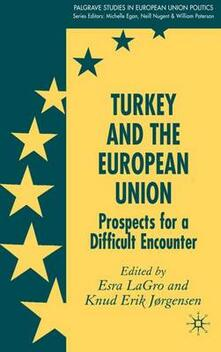 Turkey and the European Union: Prospects for a Difficult Encounter - Esra LaGro - cover