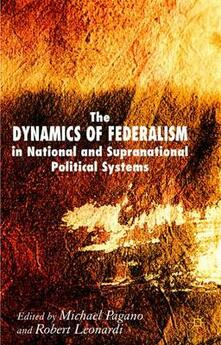 The Dynamics of Federalism in National and Supranational Political Systems - Michael A. Pagano - cover