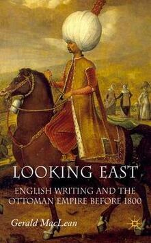 Looking East: English Writing and the Ottoman Empire Before 1800 - Gerald MacLean - cover