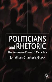 Politicians and Rhetoric: The Persuasive Power of Metaphor - Jonathan Charteris-Black - cover