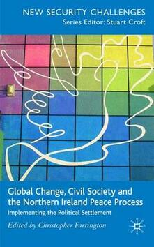 Global Change, Civil Society and the Northern Ireland Peace Process: Implementing the Political Settlement - cover