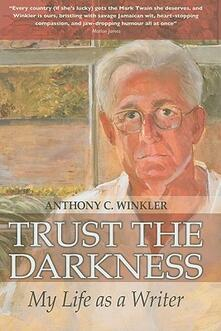 Trust the Darkness: My Life as a Writer - Anthony C. Winkler - cover