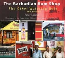 The Barbadian Rum Shop 2nd Edition: The Other Watering Hole - Peter Laurie - cover