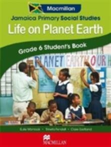 Jamaica Primary Social Studies Grade 6 Student's Book: Life on Planet Earth - Clare Eastland,Eulie Mantock,Trineta Fendall - cover