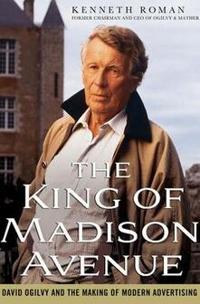 The King of Madison Avenue: David Ogilvy and the Making of Modern Advertising - Kenneth Roman - cover
