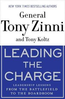 Leading the Charge: Leadership Lessons from the Battlefield to the Boardroom - Tony Zinni,Tony Koltz - cover