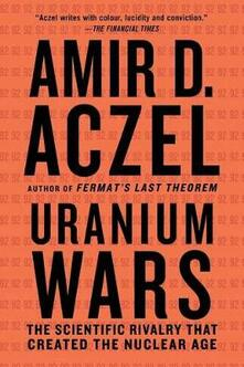 Uranium Wars: The Scientific Rivalry That Created the Nuclear Age - Amir D. Azcel - cover