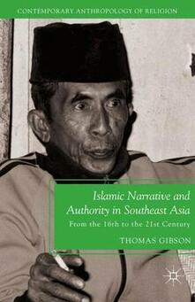 Islamic Narrative and Authority in Southeast Asia: From the 16th to the 21st Century - T. Gibson - cover