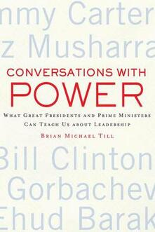Conversations with Power: What Great Presidents and Prime Ministers Can Teach Us About Leadership - Brian Michael Till - cover