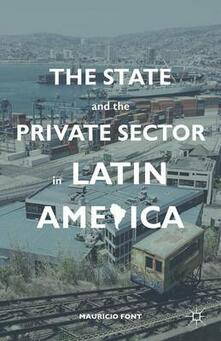 The State and the Private Sector in Latin America: The Shift to Partnership - Mauricio Font - cover