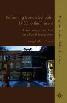 Reforming Boston Schools, 1930-2006: Overcoming Corruption and Racial Segregation - J. Cronin - cover