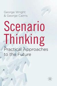Libro inglese Scenario Thinking: Practical Approaches to the Future George Wright , George Cairns