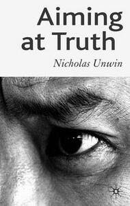 Aiming at Truth - Nicholas Unwin - cover