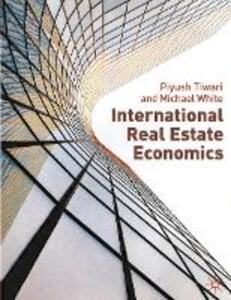 International Real Estate Economics - Piyush Tiwari,Michael White - cover