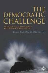 The Democratic Challenge: Rethinking Democracy and Democratization - Jorge Nef,Bernd Reiter - cover
