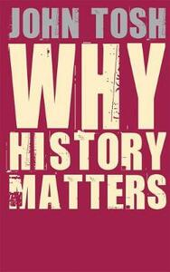 Why History Matters - John Tosh - cover