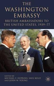 The Washington Embassy: British Ambassadors to the United States, 1939-77 - cover