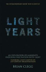 Light Years: An Exploration of Mankind's Enduring Fascination with Light - Brian Clegg - cover