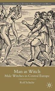 Man as Witch: Male Witches in Central Europe - Rolf Schulte - cover