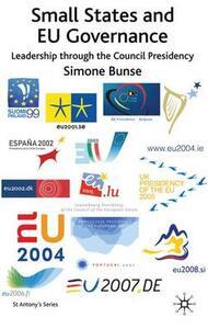 Small States and EU Governance: Leadership through the Council Presidency - Simone Bunse - cover