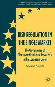 Risk Regulation in the Single Market: The Governance of Pharmaceuticals and Foodstuffs in the European Union - Sebastian Krapohl - cover