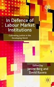 In Defence of Labour Market Institutions: Cultivating Justice in the Developing World - cover