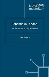 Bohemia in London: The Social Scene of Early Modernism - Peter Brooker - cover