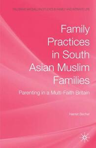 Family Practices in South Asian Muslim Families: Parenting in a Multi-Faith Britain - H. Becher - cover