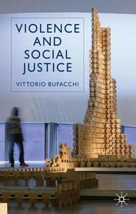 Violence and Social Justice - Vittorio Bufacchi - cover