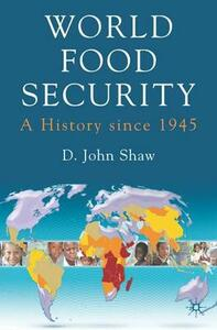 World Food Security: A History since 1945 - D. Shaw - cover