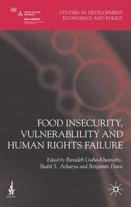 Food Insecurity, Vulnerability and Human Rights Failure - Basudeb Guha-Khasnobis,Shabd S. Acharya,Benjamin Davis - cover
