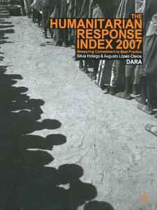 Humanitarian Response Index 2007: Measuring Commitment to Best Practice - Augusto Lopez-Claros,Silvia Hidalgo - cover