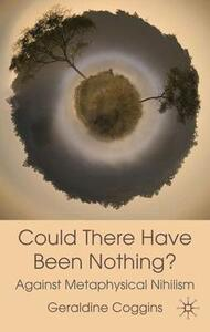 Could there have been Nothing?: Against Metaphysical Nihilism - Geraldine Coggins - cover