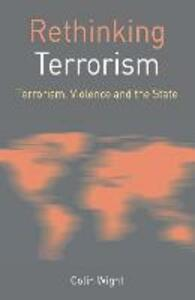 Rethinking Terrorism: Terrorism, Violence and the State - Colin Wight - cover