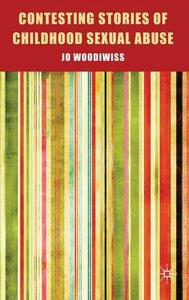 Contesting Stories of Childhood Sexual Abuse - Jo Woodiwiss - cover