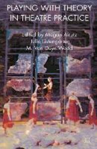 Playing with Theory in Theatre Practice - Megan Alrutz,Julia Listengarten,M. van Duyn Wood - cover
