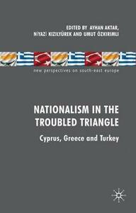 Nationalism in the Troubled Triangle: Cyprus, Greece and Turkey - cover